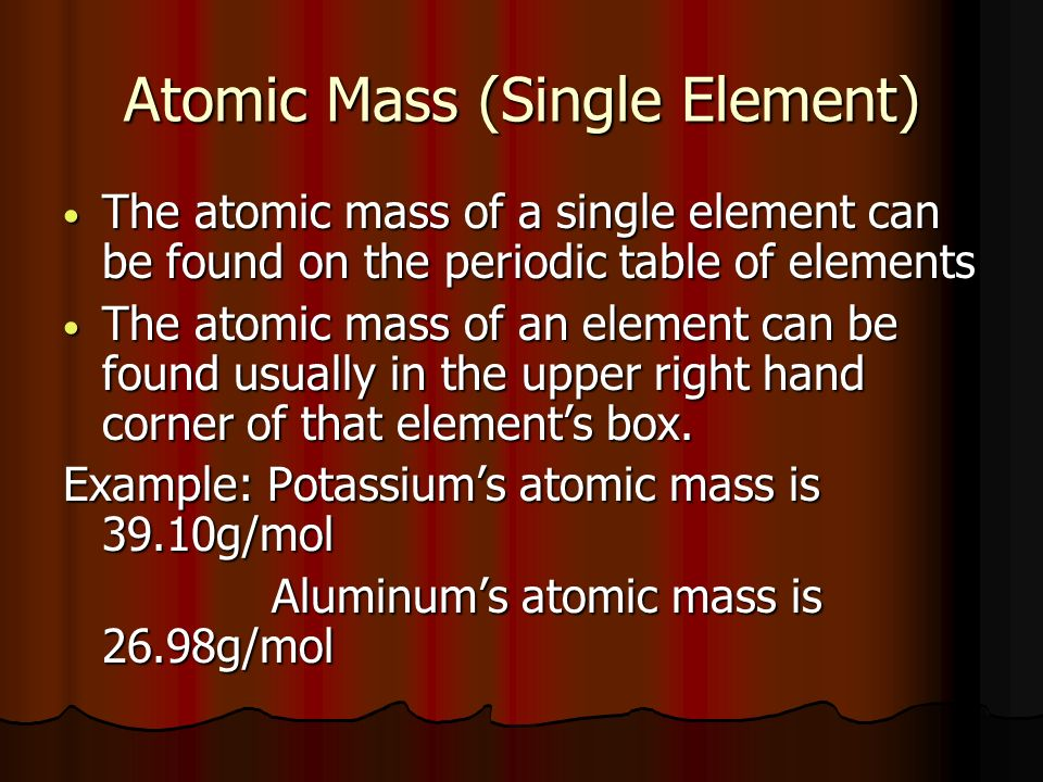 Atomic Mass (Single Element) The atomic mass of a single element can be found on the periodic table of elements The atomic mass of a single element can be found on the periodic table of elements The atomic mass of an element can be found usually in the upper right hand corner of that elements box.