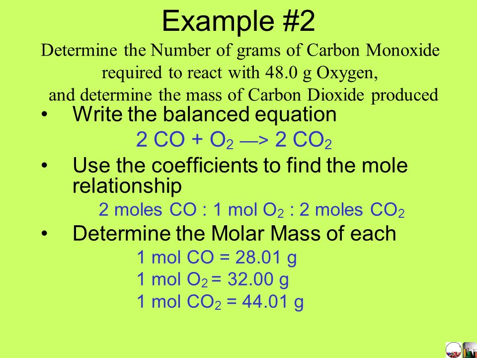 ®Use dimensional analysis Example #1 Determine the Number of Moles of Carbon Monoxide required to react with 3.2 moles Oxygen, and determine the moles