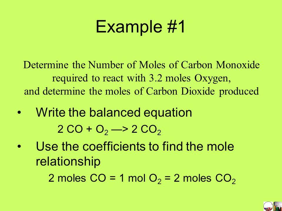 2 CO + O2 > 2 CO2 2 moles CO + 1mole O2 = 2 moles CO2 Since 1 mole of CO = 28.01 g, 1 mole O2 = 32.00 g, and 1 mole CO2 = 44.01 g 2(28.01) g CO + 1(32