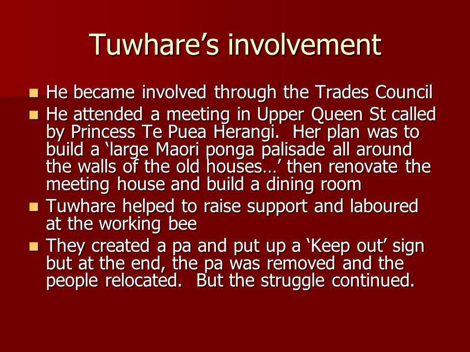 Tuwhares involvement He became involved through the Trades Council He became involved through the Trades Council He attended a meeting in Upper Queen St called by Princess Te Puea Herangi.