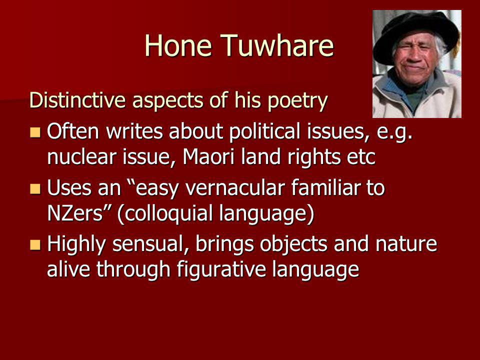 Hone Tuwhare Distinctive aspects of his poetry Often writes about political issues, e.g.