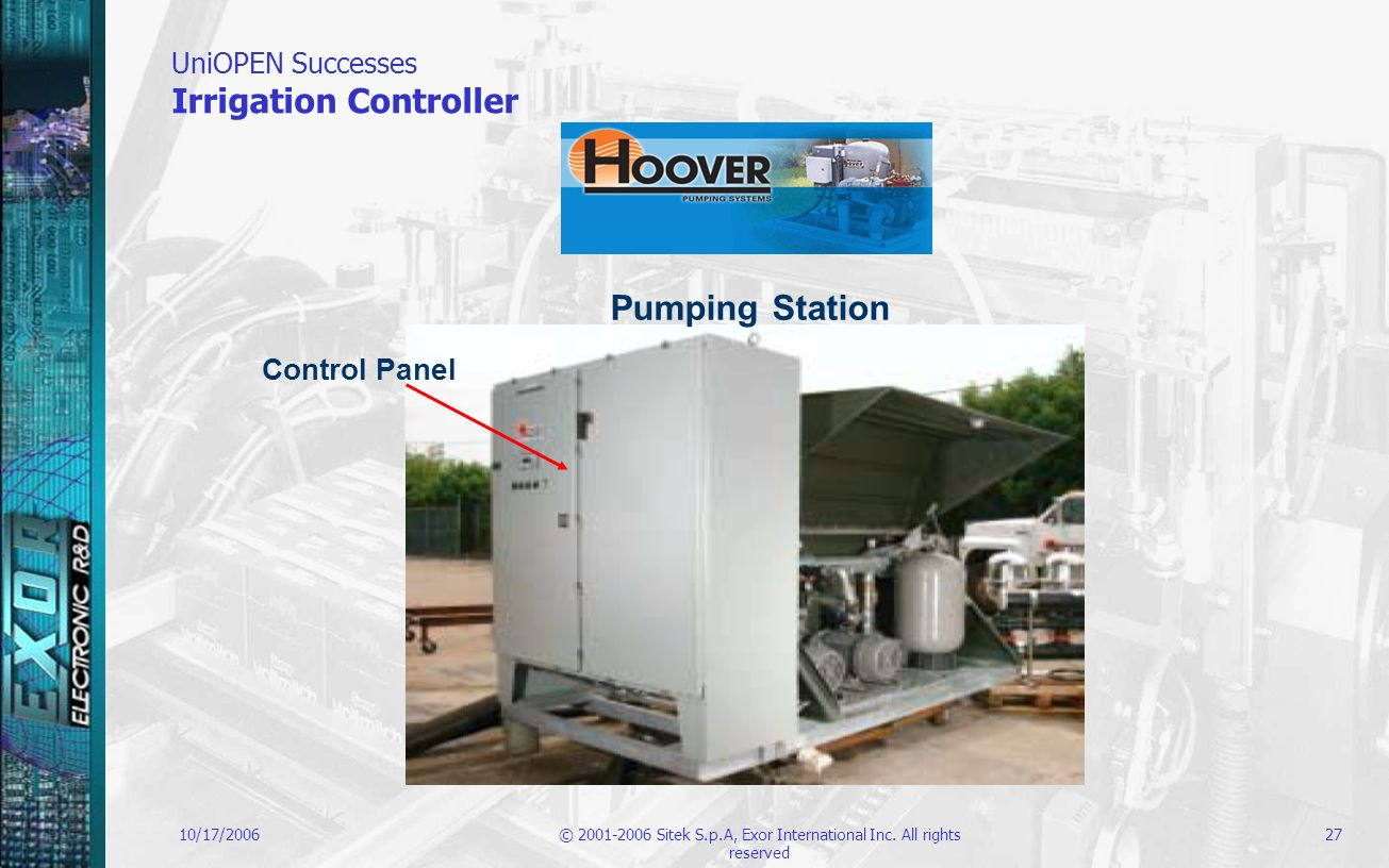 10/17/2006© 2001-2006 Sitek S.p.A, Exor International Inc. All rights reserved 27 UniOPEN Successes Irrigation Controller Control Panel Pumping Statio