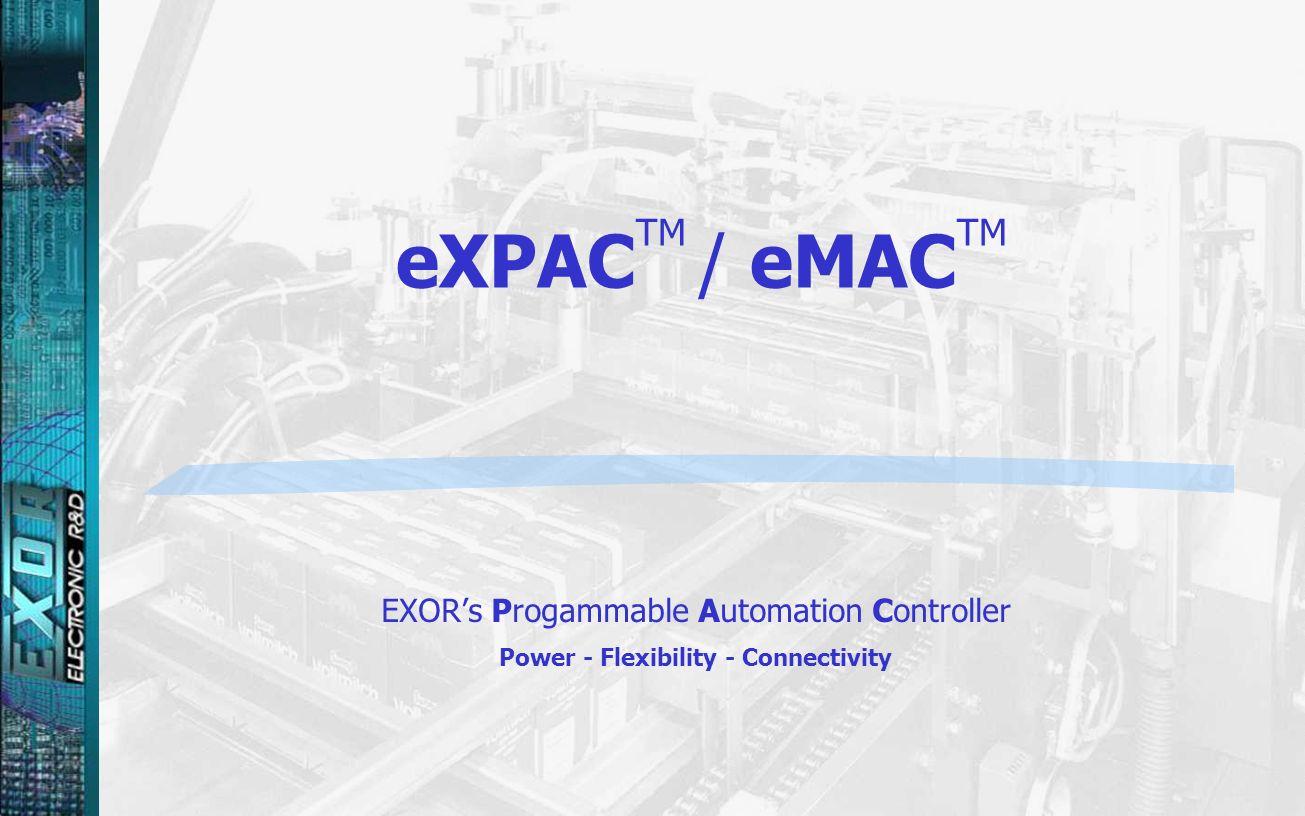 eXPAC TM / eMAC TM EXORs Progammable Automation Controller Power - Flexibility - Connectivity