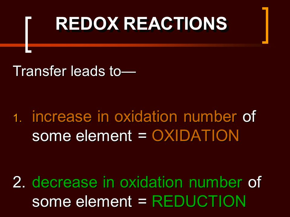 Transfer leads to 1. increase in oxidation number of some element = OXIDATION 2.decrease in oxidation number of some element = REDUCTION REDOX REACTIO