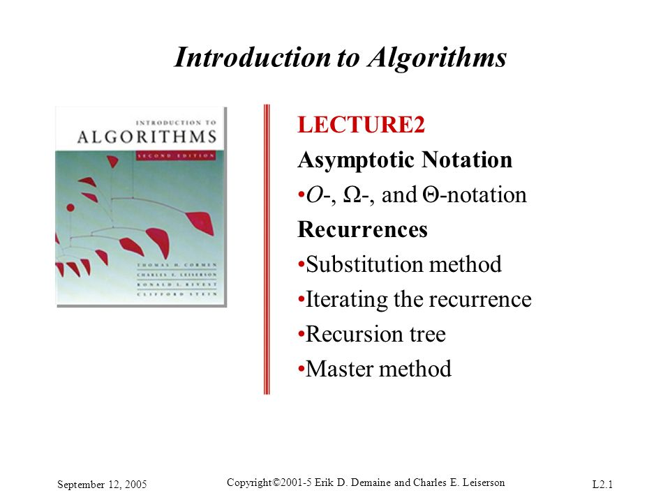 September 12, 2005 Copyright©2001-5 Erik D. Demaine and Charles E. Leiserson L2.1 Introduction to Algorithms LECTURE2 Asymptotic Notation O-, Ω-, and