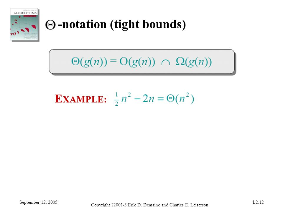 September 12, 2005 Copyright ?2001-5 Erik D. Demaine and Charles E. Leiserson L2.12 -notation (tight bounds) E XAMPLE: