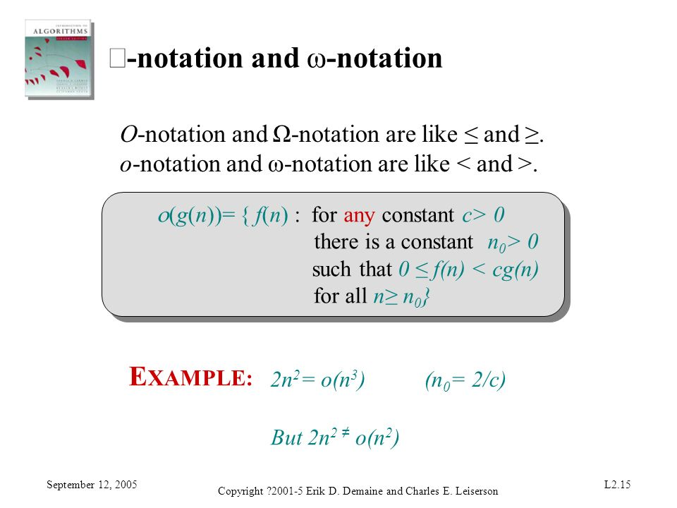 September 12, 2005 Copyright ?2001-5 Erik D. Demaine and Charles E. Leiserson L2.15 -notation and ω-notation O-notation and Ω-notation are like and. o