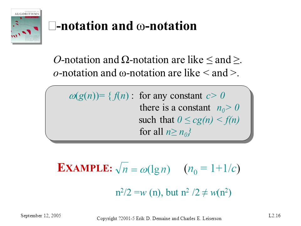 September 12, 2005 Copyright ?2001-5 Erik D. Demaine and Charles E. Leiserson L2.16 -notation and ω-notation O-notation and Ω-notation are like and. o
