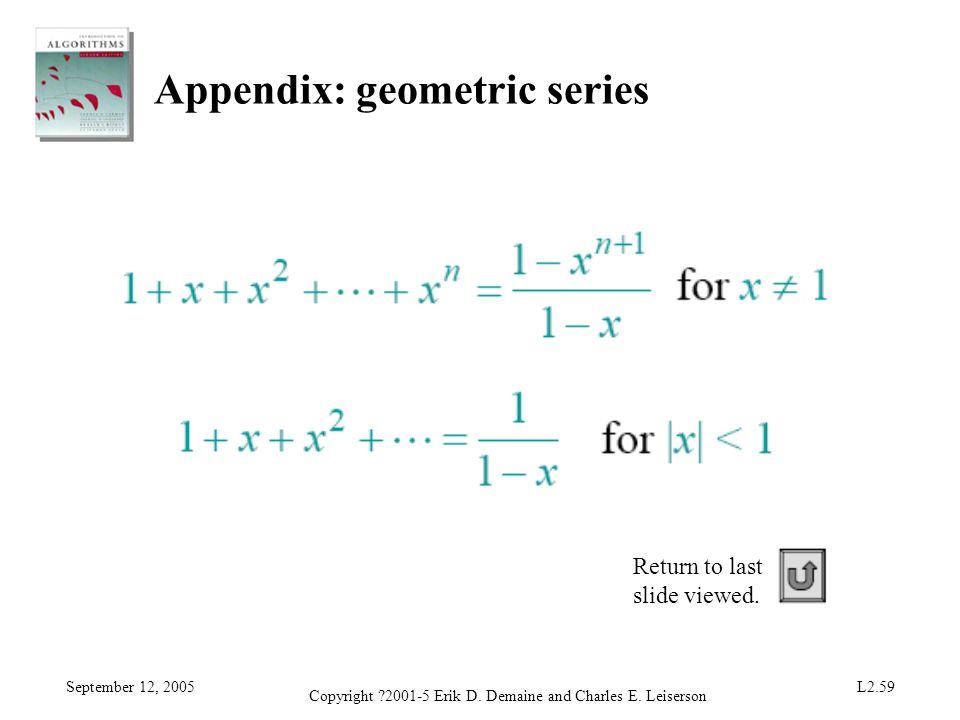 September 12, 2005 Copyright ?2001-5 Erik D. Demaine and Charles E. Leiserson L2.59 Appendix: geometric series Return to last slide viewed.