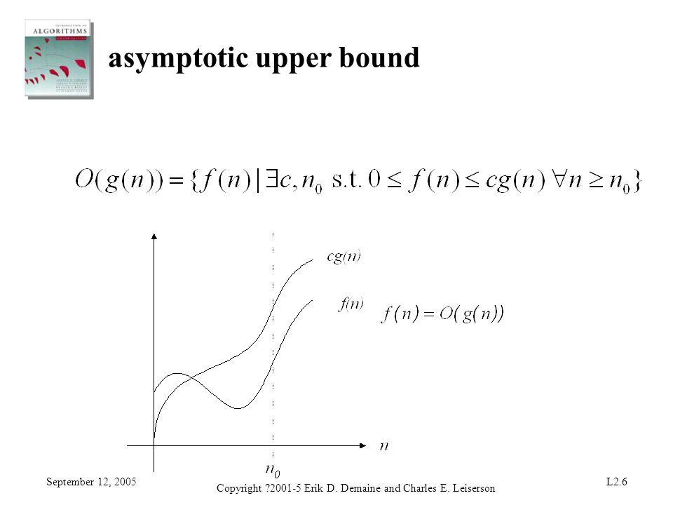 September 12, 2005 Copyright ?2001-5 Erik D. Demaine and Charles E. Leiserson L2.6 asymptotic upper bound