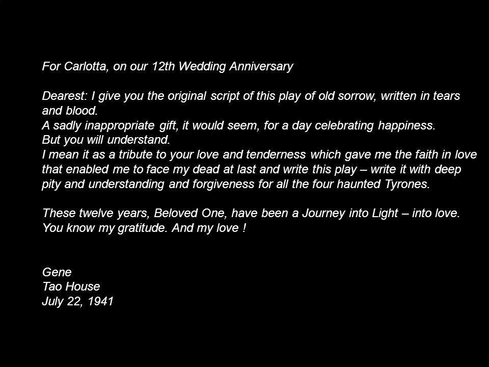 For Carlotta, on our 12th Wedding Anniversary Dearest: I give you the original script of this play of old sorrow, written in tears and blood.