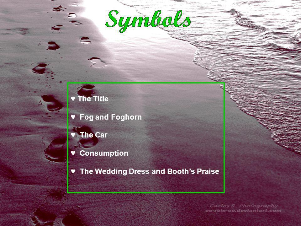 The Title Fog and Foghorn The Car Consumption The Wedding Dress and Booths Praise