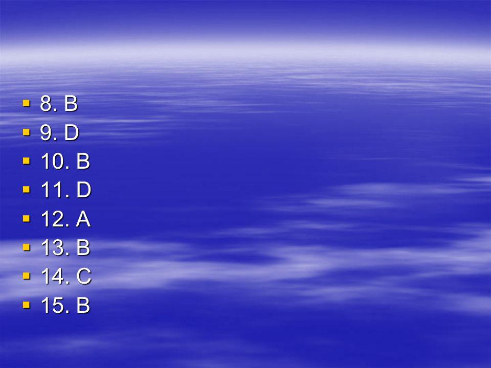 8. B 8. B 9. D 9. D 10. B 10. B 11. D 11. D 12. A 12. A 13. B 13. B 14. C 14. C 15. B 15. B