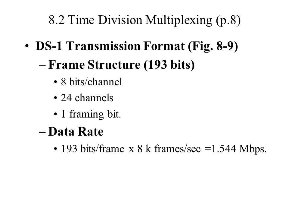 8.2 Time Division Multiplexing (p.8) DS-1 Transmission Format (Fig.