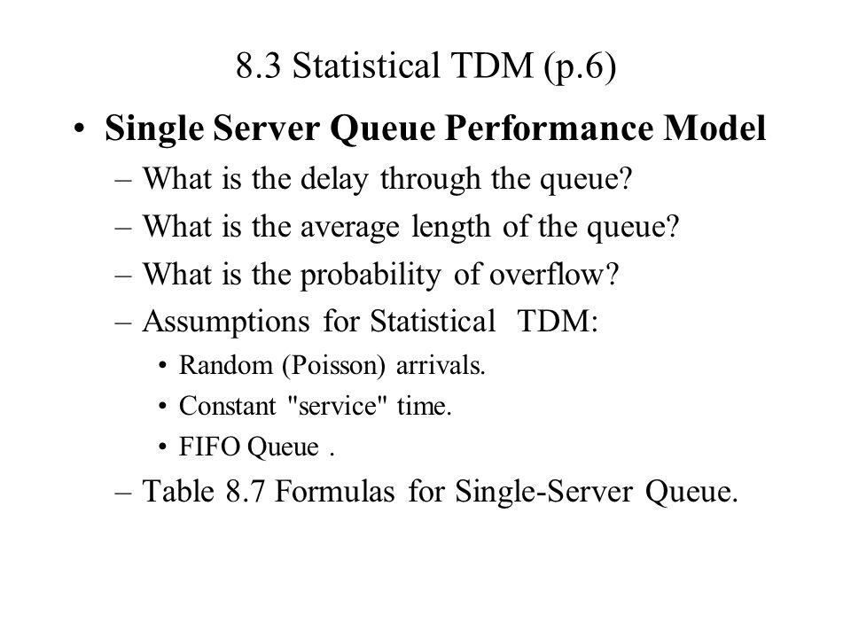 8.3 Statistical TDM (p.6) Single Server Queue Performance Model –What is the delay through the queue.