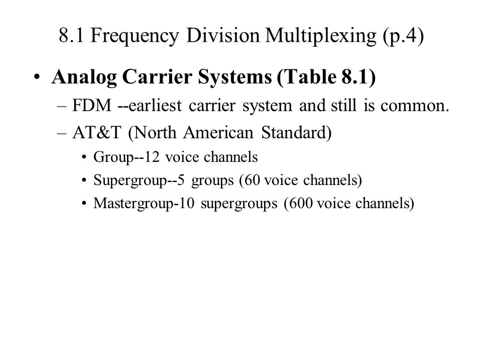 8.1 Frequency Division Multiplexing (p.4) Analog Carrier Systems (Table 8.1) –FDM --earliest carrier system and still is common.