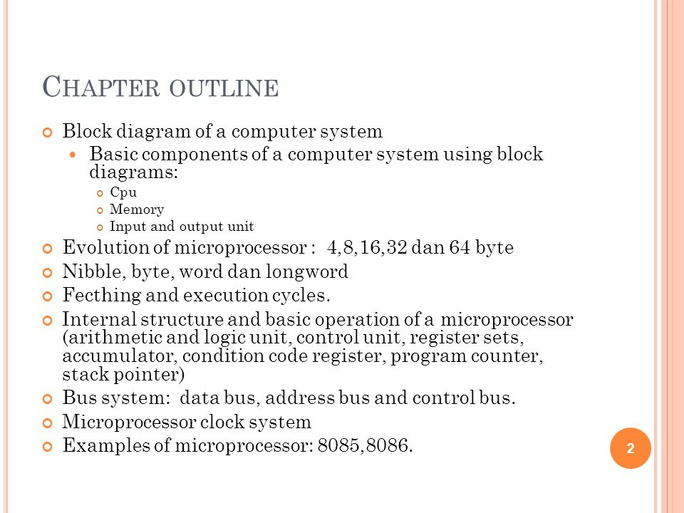 C HAPTER OUTLINE Block diagram of a computer system Basic components of a computer system using block diagrams: Cpu Memory Input and output unit Evolu