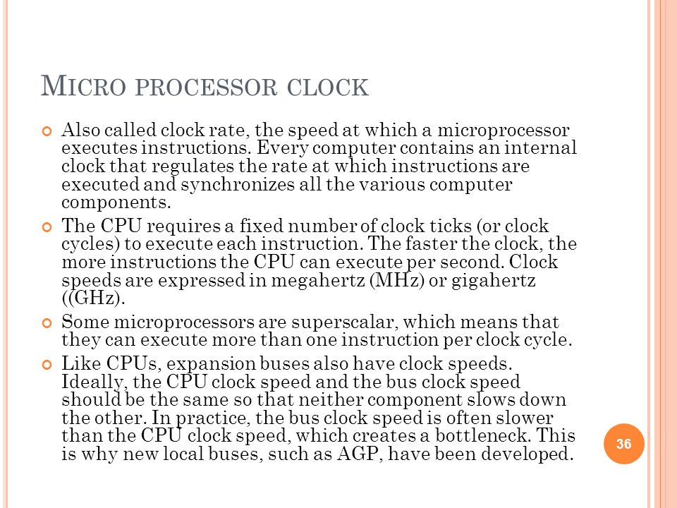 M ICRO PROCESSOR CLOCK Also called clock rate, the speed at which a microprocessor executes instructions. Every computer contains an internal clock th