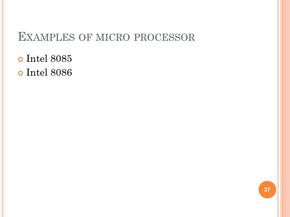 E XAMPLES OF MICRO PROCESSOR Intel 8085 Intel 8086 37
