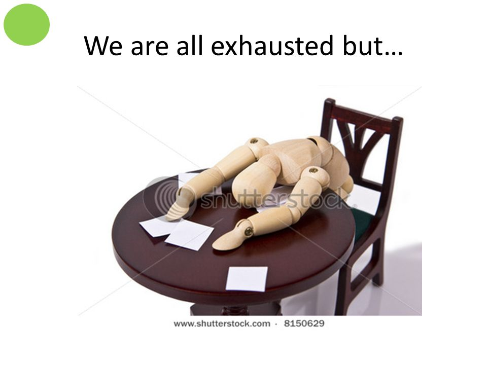 We are all exhausted but…