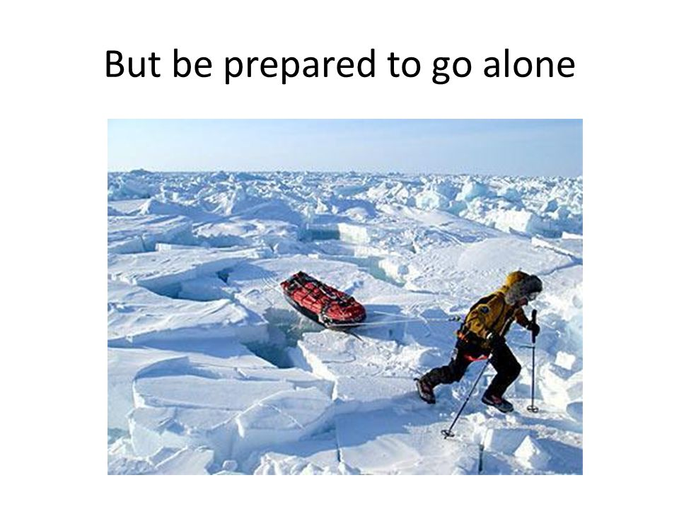 But be prepared to go alone