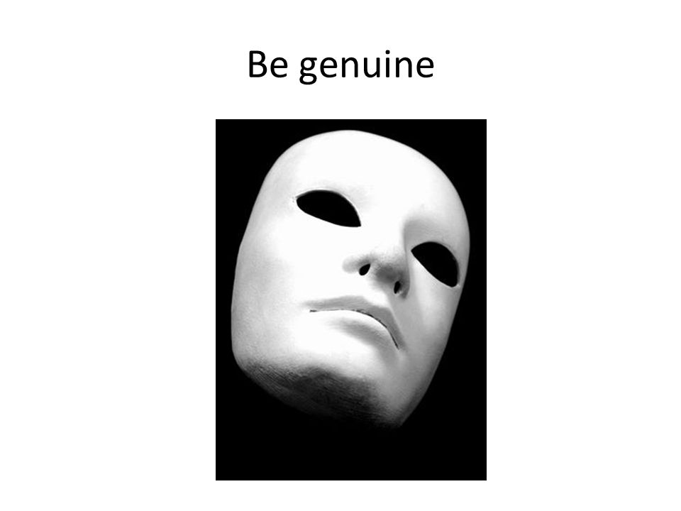 Be genuine