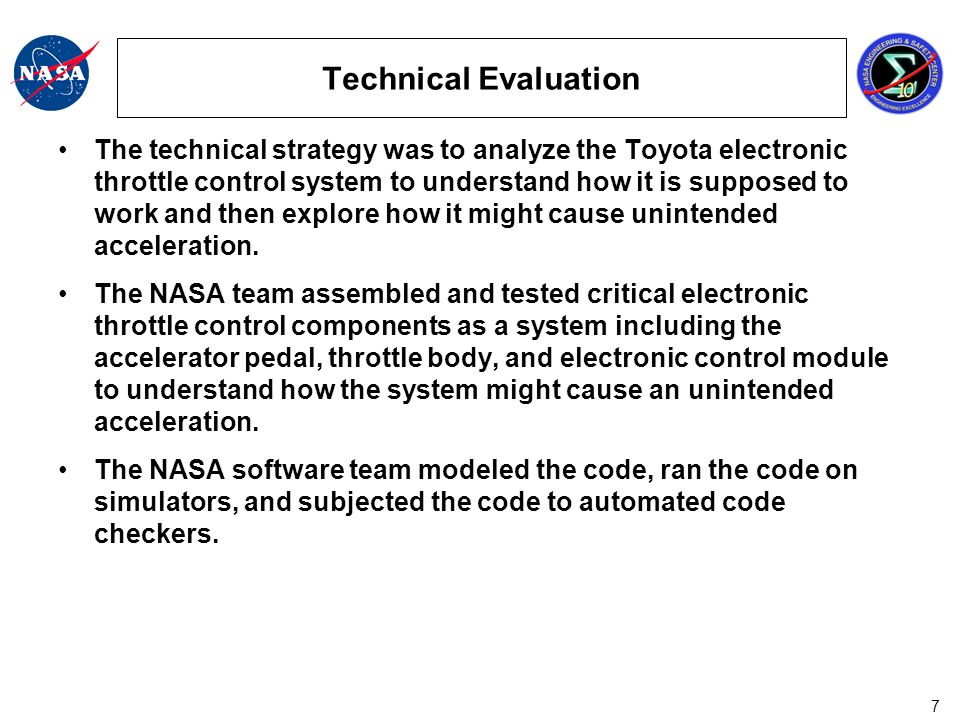 8 Technical Evaluation continued The NASA team had access to vehicles purchased by NHTSA from consumers with symptoms of unintended acceleration.