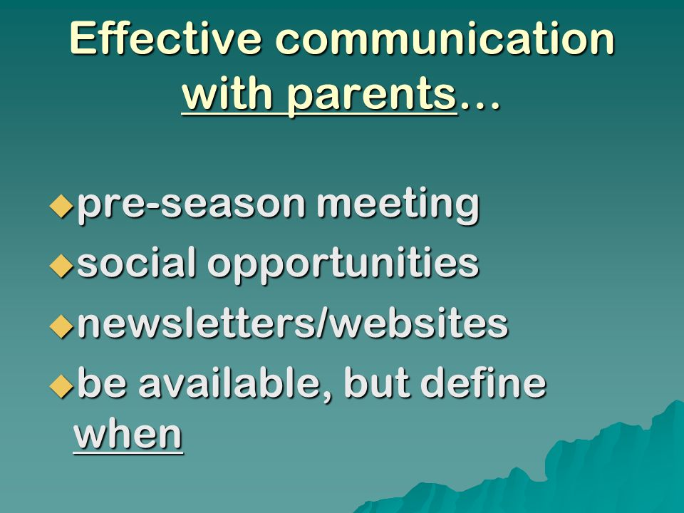 Effective communication with parents… pre-season meeting pre-season meeting social opportunities social opportunities newsletters/websites newsletters/websites be available, but define when be available, but define when