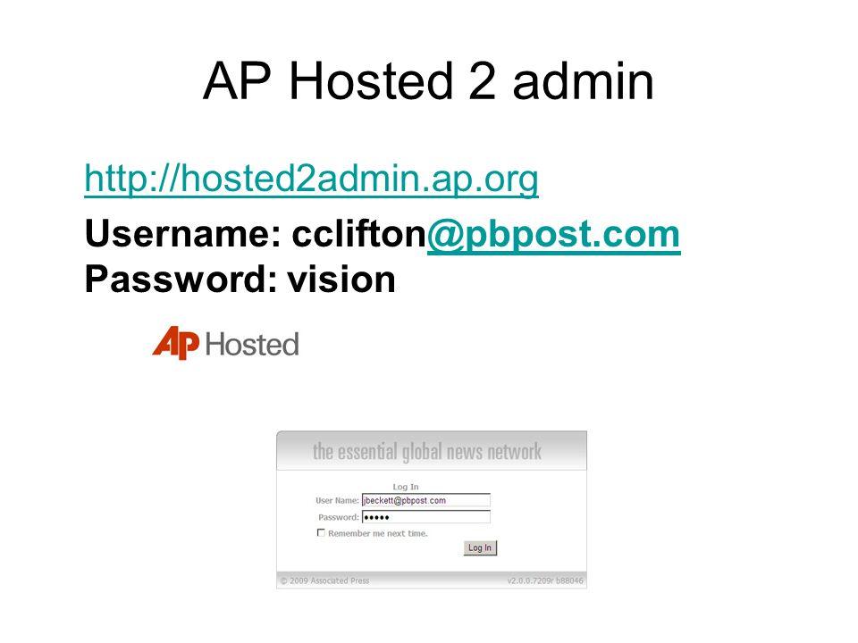 AP Hosted 2 admin http://hosted2admin.ap.org Username: cclifton@pbpost.com Password: vision@pbpost.com