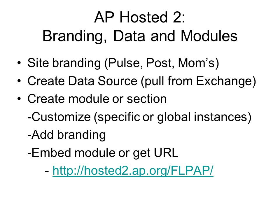 AP Hosted 2: Branding, Data and Modules Site branding (Pulse, Post, Moms) Create Data Source (pull from Exchange) Create module or section -Customize