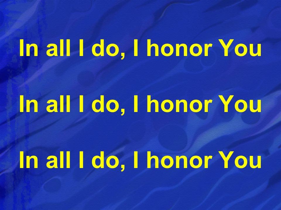 In all I do, I honor You