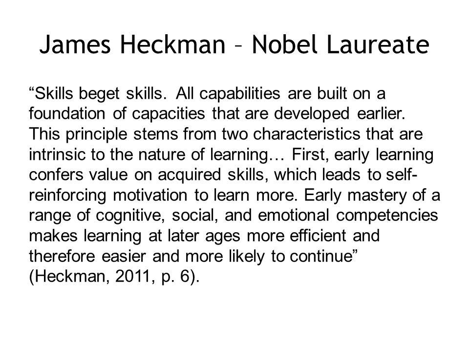 James Heckman – Nobel Laureate Skills beget skills.