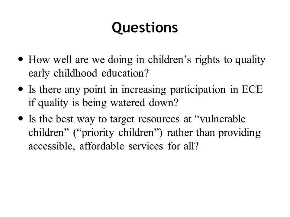 Questions How well are we doing in childrens rights to quality early childhood education.