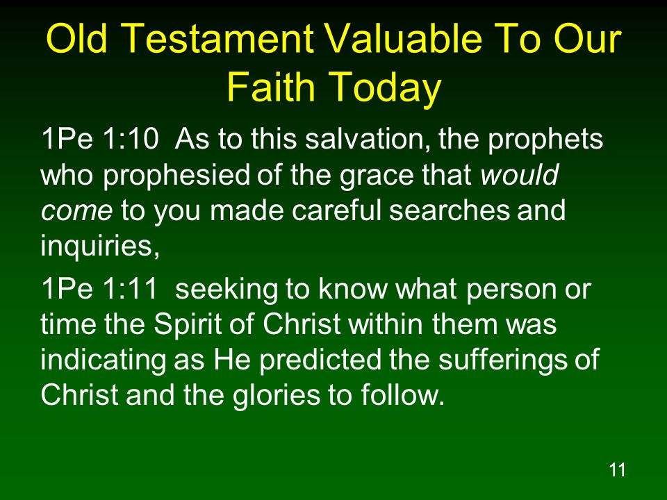 11 Old Testament Valuable To Our Faith Today 1Pe 1:10 As to this salvation, the prophets who prophesied of the grace that would come to you made caref