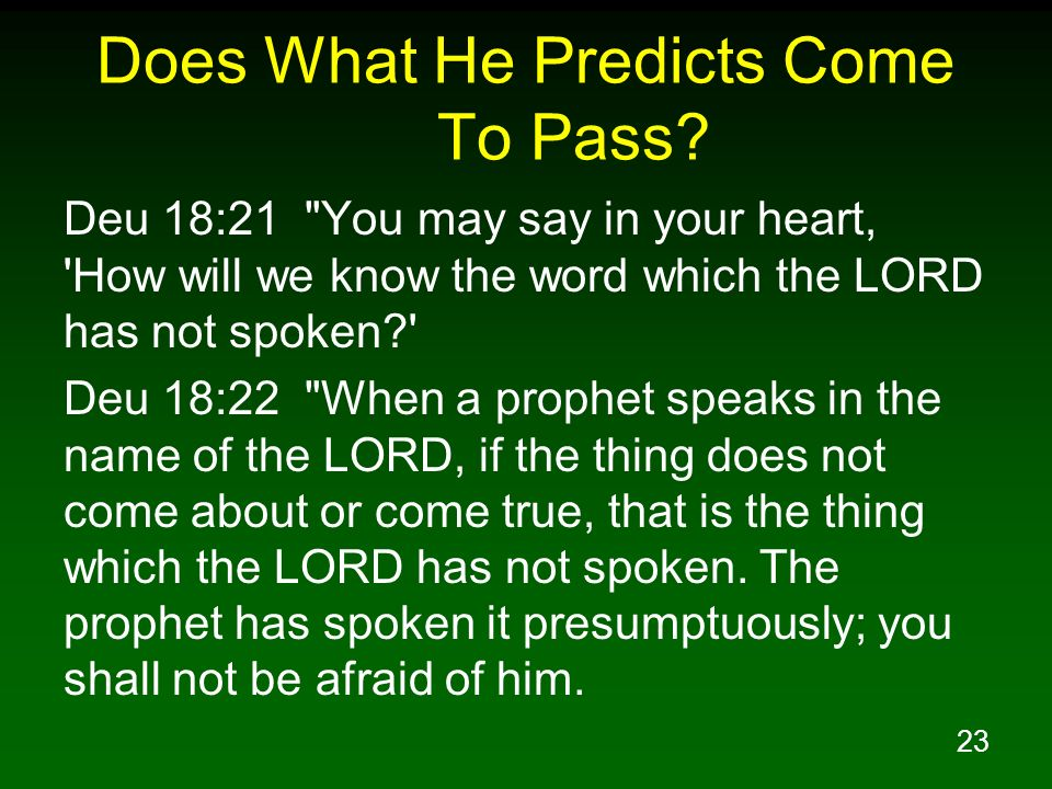 23 Does What He Predicts Come To Pass? Deu 18:21