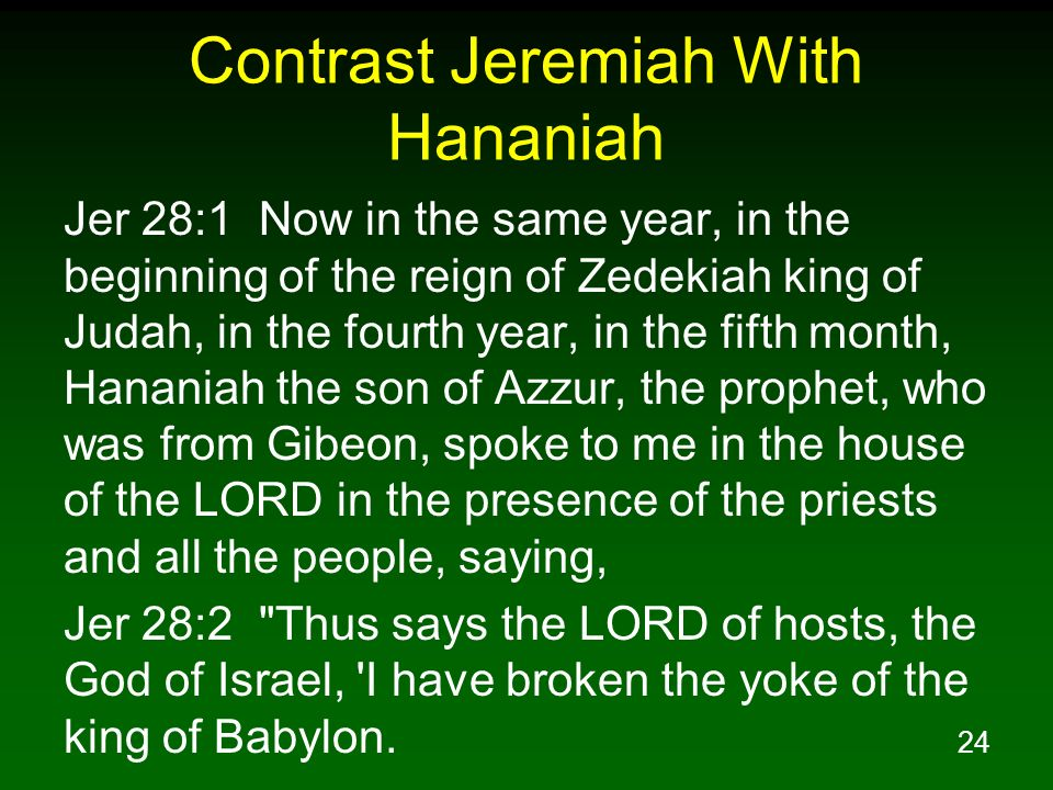 24 Contrast Jeremiah With Hananiah Jer 28:1 Now in the same year, in the beginning of the reign of Zedekiah king of Judah, in the fourth year, in the