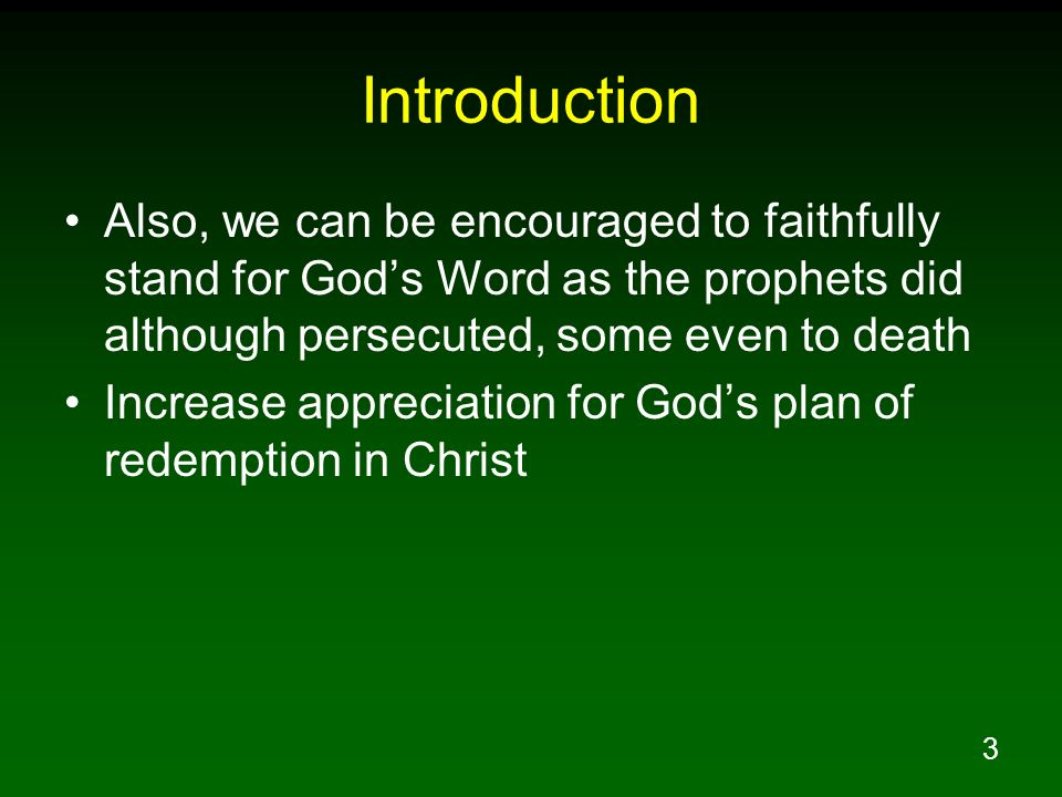 3 Introduction Also, we can be encouraged to faithfully stand for Gods Word as the prophets did although persecuted, some even to death Increase appre