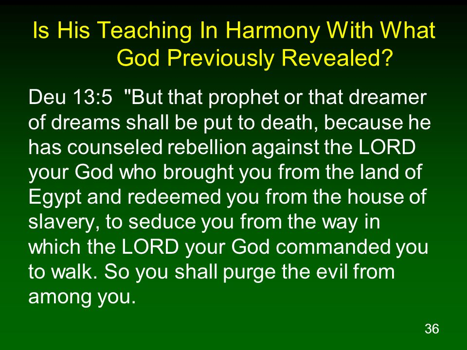 36 Is His Teaching In Harmony With What God Previously Revealed? Deu 13:5