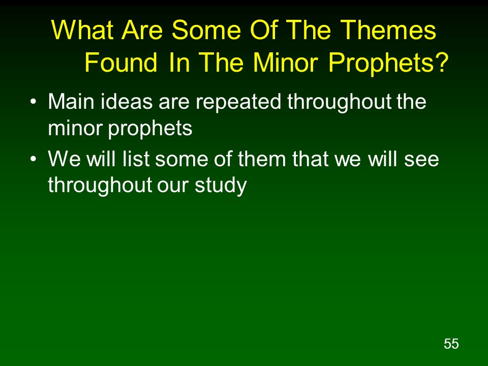 55 What Are Some Of The Themes Found In The Minor Prophets? Main ideas are repeated throughout the minor prophets We will list some of them that we wi