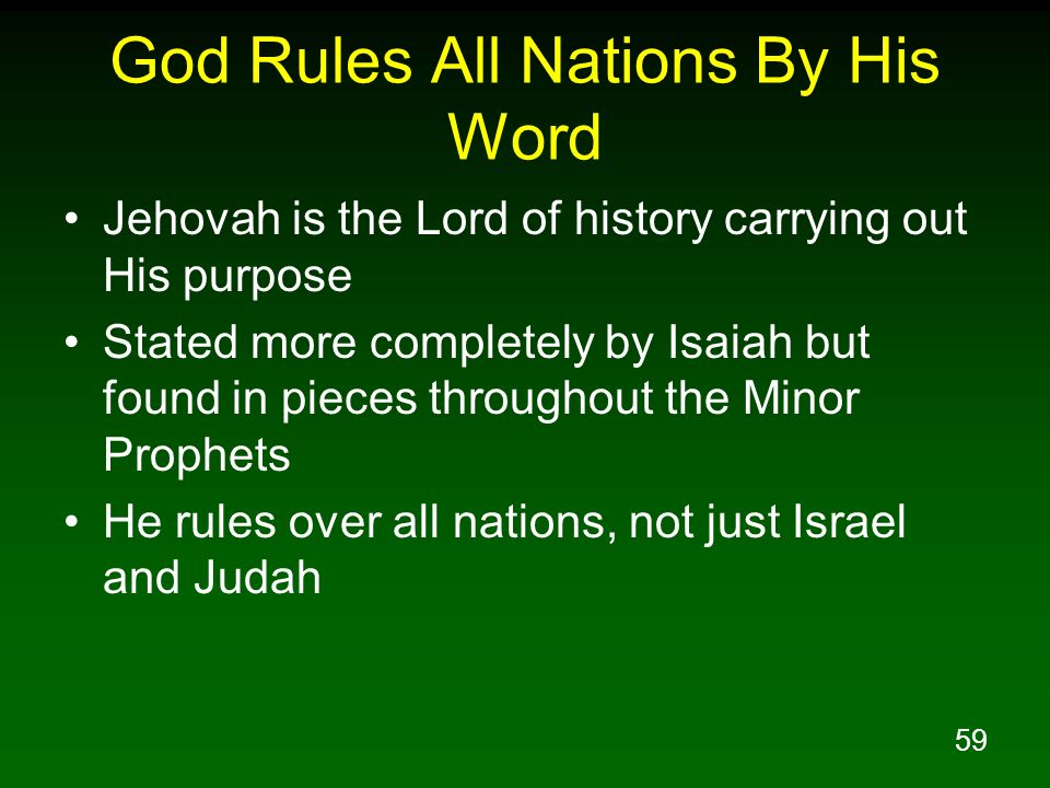 59 God Rules All Nations By His Word Jehovah is the Lord of history carrying out His purpose Stated more completely by Isaiah but found in pieces thro