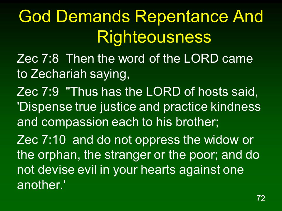 72 God Demands Repentance And Righteousness Zec 7:8 Then the word of the LORD came to Zechariah saying, Zec 7:9