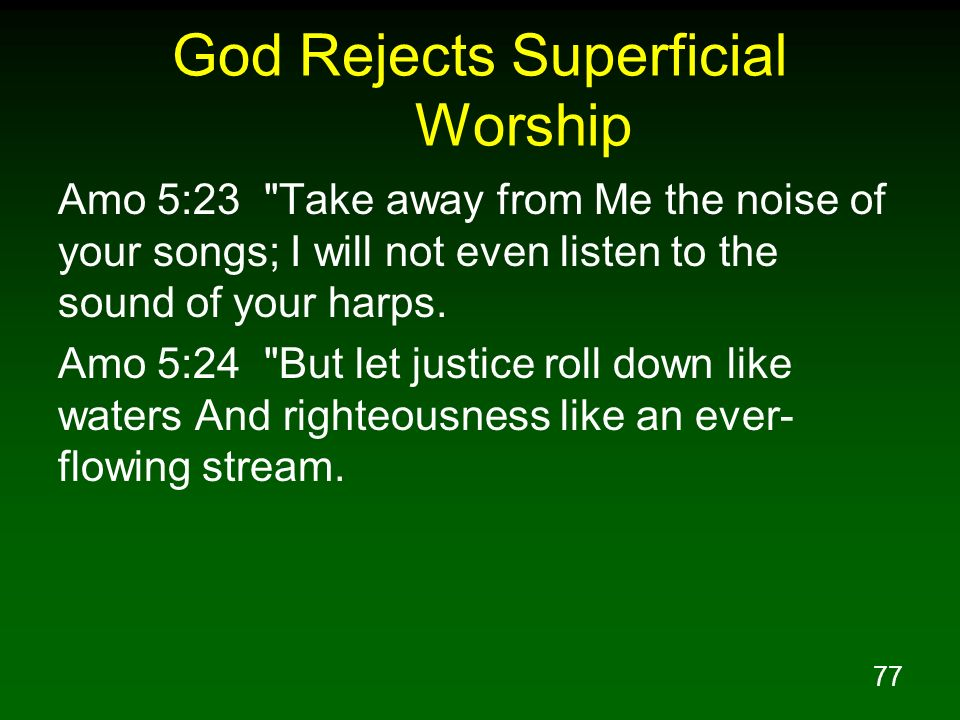 77 God Rejects Superficial Worship Amo 5:23