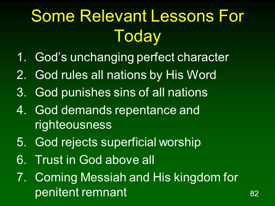 82 Some Relevant Lessons For Today 1.Gods unchanging perfect character 2.God rules all nations by His Word 3.God punishes sins of all nations 4.God de