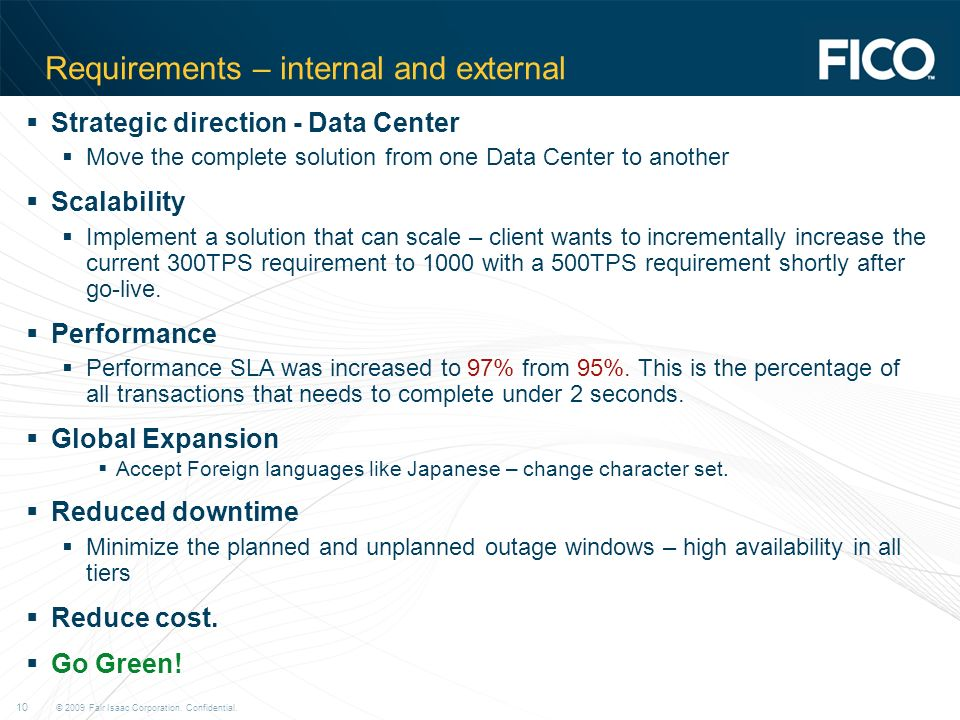 © 2009 Fair Isaac Corporation. Confidential. 10 Requirements – internal and external Strategic direction - Data Center Move the complete solution from