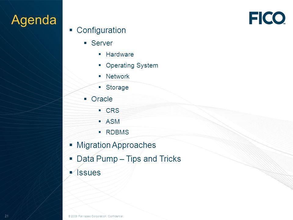 © 2009 Fair Isaac Corporation. Confidential. 21 © 2009 Fair Isaac Corporation. Confidential. 21 Agenda Configuration Server Hardware Operating System