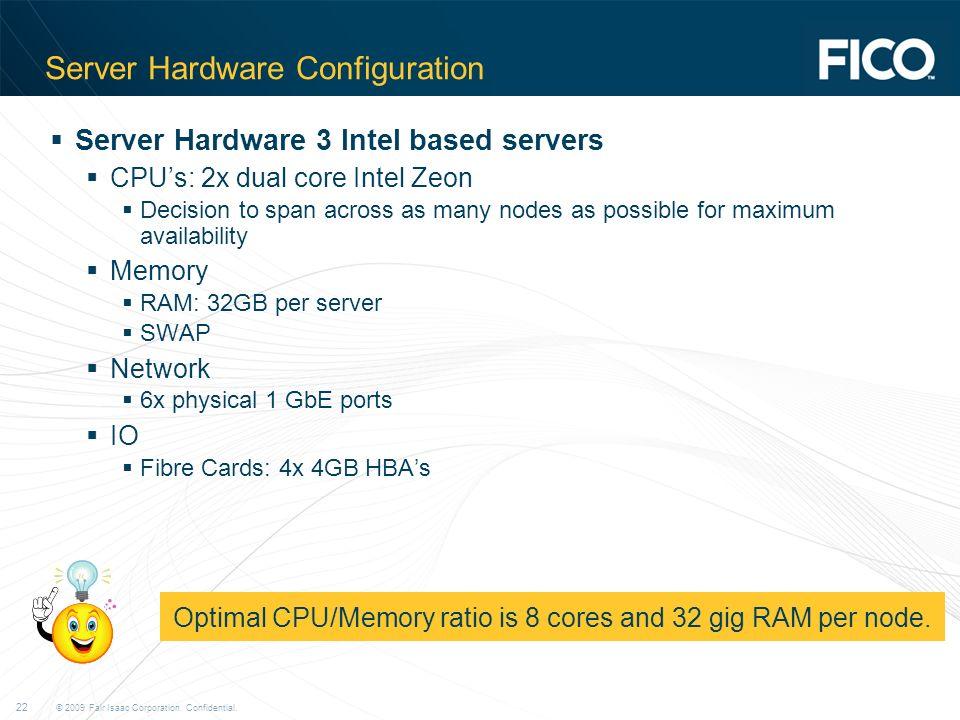 © 2009 Fair Isaac Corporation. Confidential. 22 Server Hardware Configuration Server Hardware 3 Intel based servers CPUs: 2x dual core Intel Zeon Deci