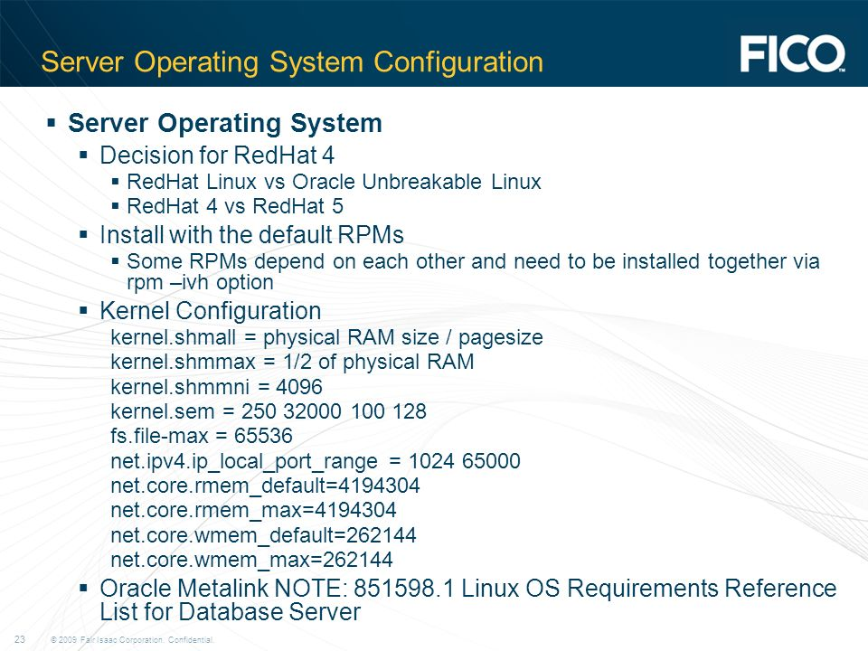 © 2009 Fair Isaac Corporation. Confidential. 23 Server Operating System Configuration Server Operating System Decision for RedHat 4 RedHat Linux vs Or