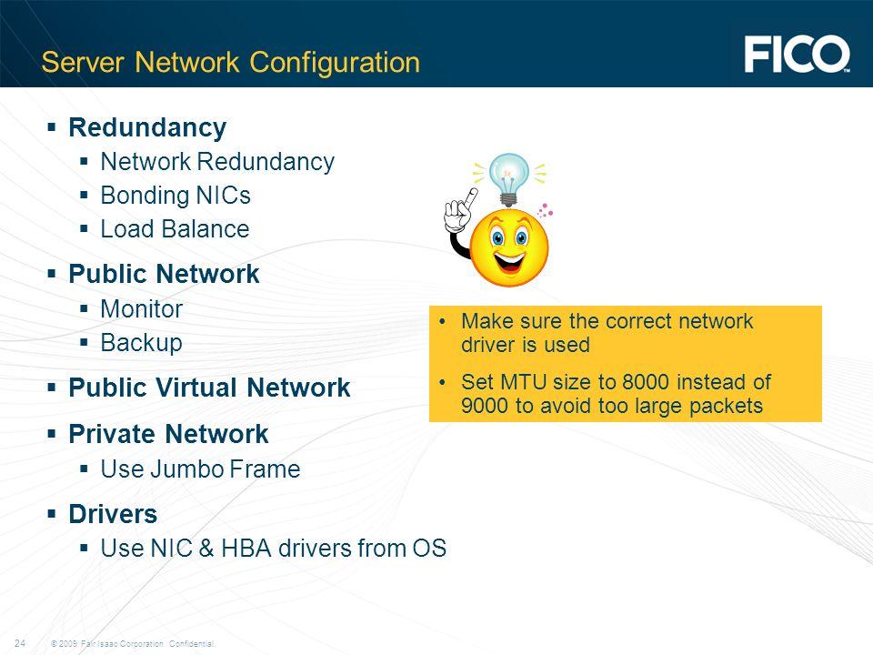 © 2009 Fair Isaac Corporation. Confidential. 24 Server Network Configuration Redundancy Network Redundancy Bonding NICs Load Balance Public Network Mo