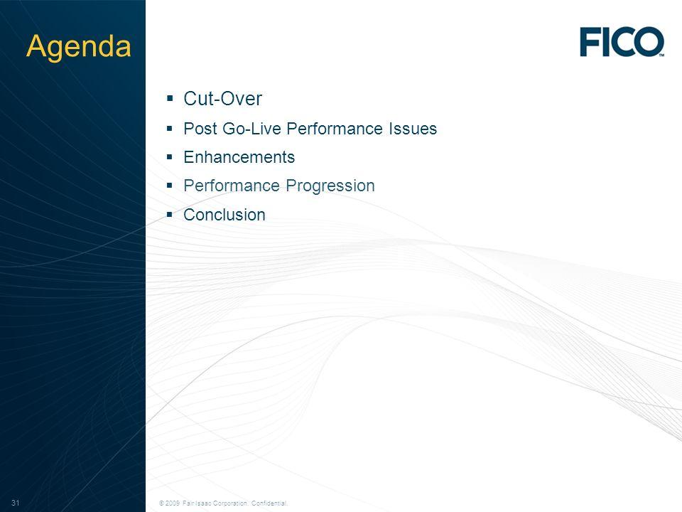 © 2009 Fair Isaac Corporation. Confidential. 31 © 2009 Fair Isaac Corporation. Confidential. 31 Agenda Cut-Over Post Go-Live Performance Issues Enhanc