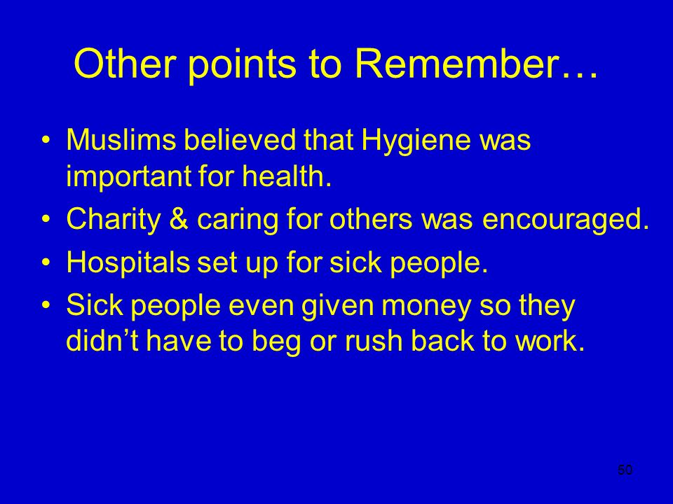 50 Other points to Remember… Muslims believed that Hygiene was important for health. Charity & caring for others was encouraged. Hospitals set up for